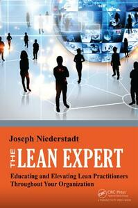 The Lean Expert: Educating and Elevating Lean Practitioners Throughout Your Organization - Joseph Niederstadt - cover
