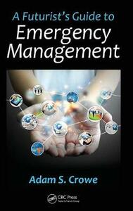 A Futurist's Guide to Emergency Management - Adam S. Crowe - cover