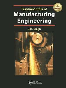 Fundamentals of Manufacturing Engineering, Third Edition - D. K. Singh - cover