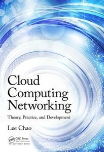Cloud Computing Networking: Theory, Practice, and Development - Lee Chao - cover