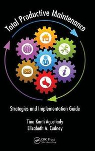 Total Productive Maintenance: Strategies and Implementation Guide - Tina Kanti Agustiady,Elizabeth A. Cudney - cover