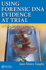 Using Forensic DNA Evidence at Trial: A Case Study Approach - Jane Moira Taupin - cover