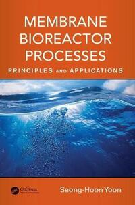 Membrane Bioreactor Processes: Principles and Applications - Seong-Hoon Yoon - cover