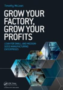 Grow Your Factory, Grow Your Profits: Lean for Small and Medium-Sized Manufacturing Enterprises - Timothy McLean - cover