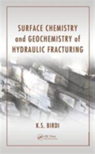 Surface Chemistry and Geochemistry of Hydraulic Fracturing - K. S. Birdi - cover