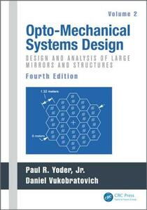 Opto-Mechanical Systems Design, Fourth Edition, Volume 2: Design and Analysis of Large Mirrors and Structures - cover