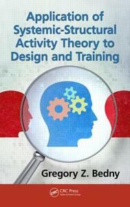 Application of Systemic-Structural Activity Theory to Design and Training - Gregory Z. Bedny - cover