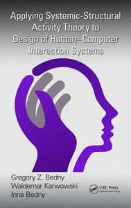 Applying Systemic-Structural Activity Theory to Design of Human-Computer Interaction Systems - Gregory Z. Bedny,Waldemar Karwowski,Inna Bedny - cover