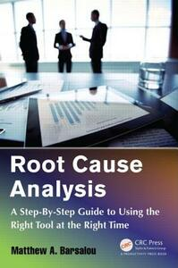 Root Cause Analysis: A Step-By-Step Guide to Using the Right Tool at the Right Time - Matthew A. Barsalou - cover