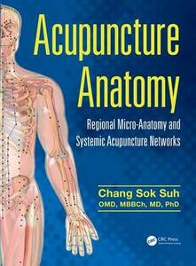 Acupuncture Anatomy: Regional Micro-Anatomy and Systemic Acupuncture Networks - Chang Sok Suh - cover