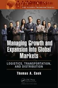 Managing Growth and Expansion into Global Markets: Logistics, Transportation, and Distribution - Thomas A. Cook - cover
