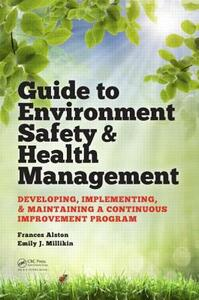 Guide to Environment Safety and Health Management: Developing, Implementing, and Maintaining a Continuous Improvement Program - Frances Alston,Emily J. Millikin - cover