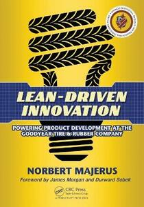 Lean-Driven Innovation: Powering Product Development at The Goodyear Tire & Rubber Company - Norbert Majerus - cover