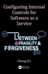 Configuring Internal Controls for Software as a Service: Between Fragility and Forgiveness - Chong Ee - cover