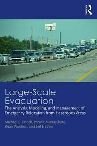 Large-Scale Evacuation: The Analysis, Modeling, and Management of Emergency Relocation from Hazardous Areas - Pamela Murray-Tuite,Michael K. Lindell,Paul Brian Wolshon - cover