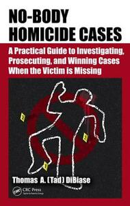 No-Body Homicide Cases: A Practical Guide to Investigating, Prosecuting, and Winning Cases When the Victim Is Missing - Thomas A.(Tad) DiBiase - cover