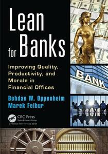 Lean for Banks: Improving Quality, Productivity, and Morale in Financial Offices - Bohdan W. Oppenheim,Marek Felbur - cover