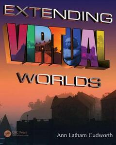 Extending Virtual Worlds: Advanced Design for Virtual Environments - Ann Latham Cudworth - cover