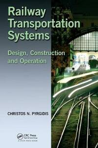 Railway Transportation Systems: Design, Construction and Operation - Christos N. Pyrgidis - cover