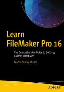 Learn FileMaker Pro 16: The Comprehensive Guide to Building Custom Databases - Mark Munro - cover