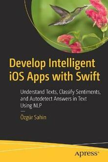 Develop Intelligent iOS Apps with Swift: Understand Texts, Classify Sentiments, and Autodetect Answers in Text Using NLP - OEzgur Sahin - cover