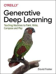 Generative Deep Learning: Teaching Machines to Paint, Write, Compose and Play - David Foster - cover