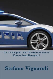 Le indagini del commissario Caterina Ruggeri. La trilogia completa - Stefano Vignaroli - ebook
