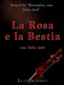 La rosa e la bestia. Una fiaba dark - Luana Semprini - ebook