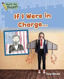 If I Were in Charge... - Capstone Classroom,Tony Stead - cover