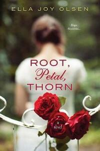 Root, Petal, Thorn - Ella Joy Olsen - cover