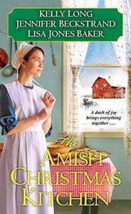 The Amish Christmas Kitchen - Lisa Jones Baker,Jennifer Beckstrand,Kelly Long - cover