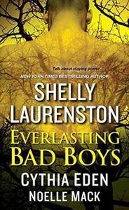 Everlasting Bad Boys - Cynthia Eden,Shelly Laurenston,Noelle Mack - cover