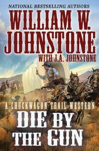 Die by the Gun - William W Johnstone,J A Johnstone - cover