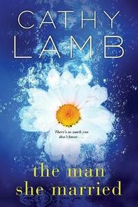 The Man She Married - Cathy Lamb - cover