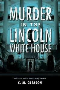 Murder In The Lincoln White House - C. M. Gleason - cover