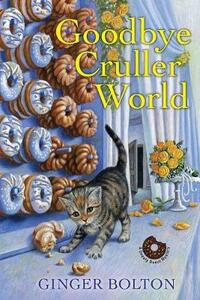 Goodbye Cruller World - Ginger Bolton - cover