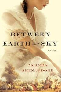 Between Earth and Sky - Amanda Skenandore - cover