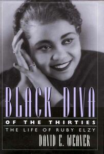 Black Diva of the Thirties: The Life of Ruby Elzy - David E. Weaver - cover