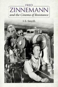 Fred Zinnemann and the Cinema of Resistance - J. E. Smyth - cover