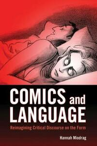 Comics and Language: Reimagining Critical Discourse on the Form - Hannah Miodrag - cover