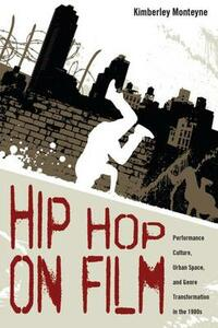 Hip Hop on Film: Performance Culture, Urban Space, and Genre Transformation in the 1980s - Kimberley Monteyne - cover