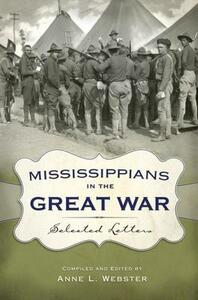 Mississippians in the Great War: Selected Letters - Anne L. Webster - cover