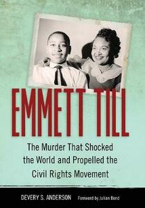 Emmett Till: The Murder That Shocked the World and Propelled the Civil Rights Movement - Devery S. Anderson - cover