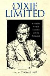 The Dixie Limited: Writers on William Faulkner and His Influence - cover