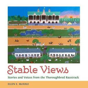 Stable Views: Stories and Voices from the Thoroughbred Racetrack - Ellen E. McHale - cover
