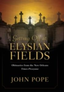 Getting Off at Elysian Fields: Obituaries from the New Orleans Times-Picayune - John Pope - cover