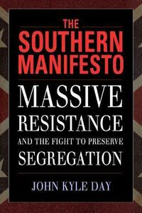 The Southern Manifesto: Massive Resistance and the Fight to Preserve Segregation - John Kyle Day - cover