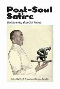 Post-Soul Satire: Black Identity after Civil Rights - cover