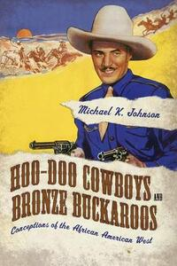 Hoo-Doo Cowboys and Bronze Buckaroos: Conceptions of the African American West - Michael K. Johnson - cover