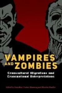 Vampires and Zombies: Transcultural Migrations and Transnational Interpretations - cover